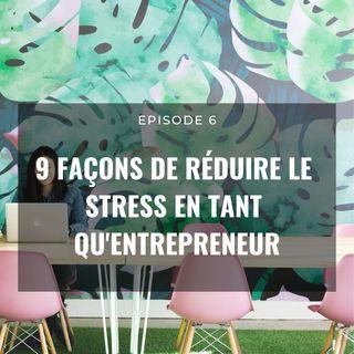 Ep 6. 9 façons de réduire le stress en tant qu'entrepreneur