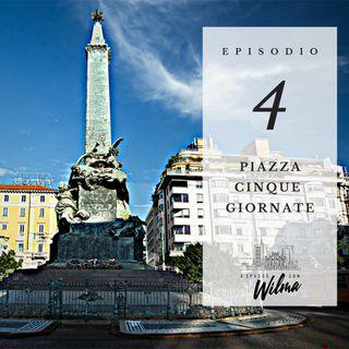 Puntata 04 - Piazza Cinque Giornate
