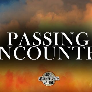 Passing Encounter | Haunted, Paranormal, Supernatural