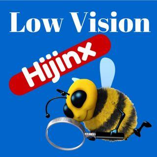 Low Vision Hijinx: Plenty of VISION!
