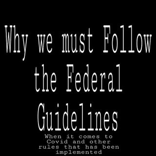 Why we must follow the Federal Guidelines