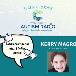 Autism Can't Define Me… I Define Autism with Kerry Magro