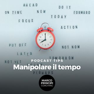 "Podcast Tips ""Manipolare il tempo"""