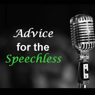 ADVICE FOR THE SPEECHLESS - pt1 - Advice For The Speechless