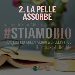 2^ puntata - La pelle assorbe - #stiamobio - il Podcast di Double B