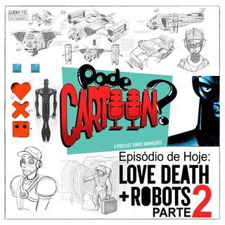 Ep. 004 Love, Death+ROBOTS (parte 2)