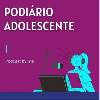 T1-Episódio 1 - Podiário Adolescente