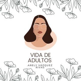 Vida de Adultos :) con Arely Rivas