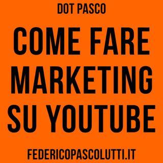 Come fare marketing su YouTube - Dot Pasco