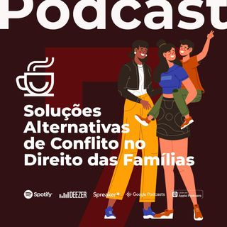 #07 - Soluções Alternativas de Conflito no Direito das Famílias
