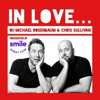 Bonus #1: IN LOVE... w/ Michael Rosenbaum & Chris Sullivan
