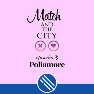 Poliamore - Match and the City 3