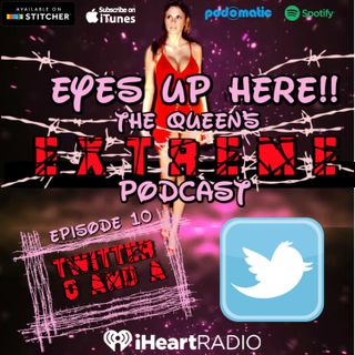 Eyes Up Here!! Episode 10: Twitter Q and A