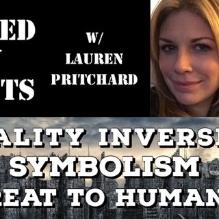 Reality Inversion, Symbolism, Threat to Humanity with Lauren Pritchard