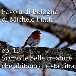 Siamo le belle creature che abitano questa città - Favola di Bologna - s01e15