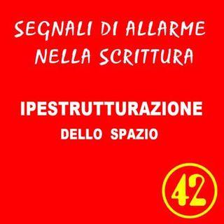 42 - Iperstrutturazione dello spazio - Segnali di allarme nella scrittura - Ursula Avè - Lallemant