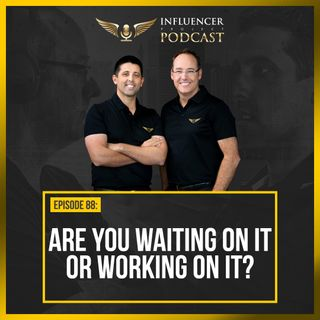 EP88 - Are You Waiting On It Or Working On It