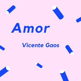 AMOR - Un poema de Vicente Gaos