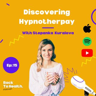 Episode 15 Discovering Hypnotherapy With Stepanka Kuralova..