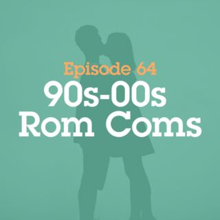 Episode 64: 90s-00s Rom Coms