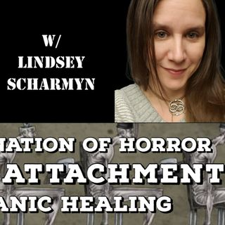 Indoctrination of Horror, Entity Attachment, Shamanic Healing with Lindsey Scharmyn