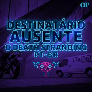 #16 - Death Stranding brasileiro, Kojima e Riot Games paquerando, Funko e Sony juntas e PS4 entrando pra história!
