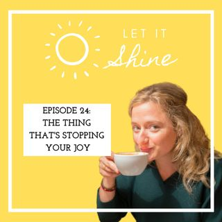 Episode 24: The Thing That's Stopping Your Joy