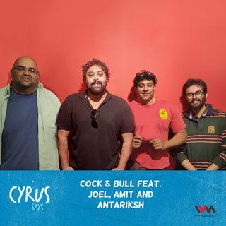 Ep. 492: Cock & Bull feat Joel, Amit and Antariksh