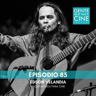 EP85: Música para cine con Edson Velandia