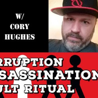Corruption, JFK Assassination, Occult Ritual with Cory Hughes