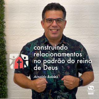 Construindo Relacionamentos no padrão do Reino de Deus // Arnaldo Baldez