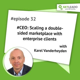 Episode 32. #CEO: Scaling a double-sided marketplace with enterprise clients with Karel Vanderheyden
