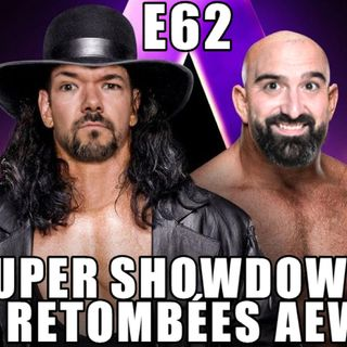 E62 - Super Showdown + Retombées AEW