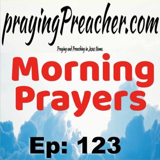 Morning Prayers  Ep:123  by prayingPreacher.com