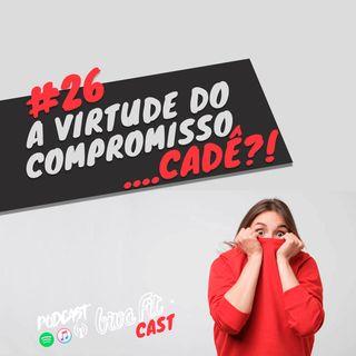 #26 - A Virtude do compromisso! Você tem?