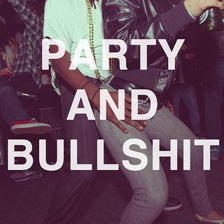Party & Bullshit
