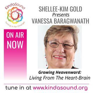 Living From The Heart-Brain | Vanessa Baragwanath on Growing Heavenward with Shellee-Kim Gold