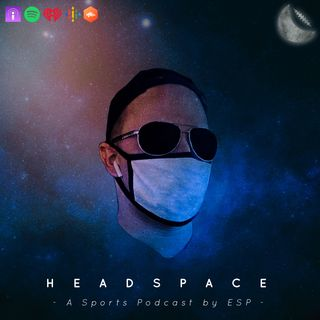 HEADSPACE (A Sports Podcast By ESP)