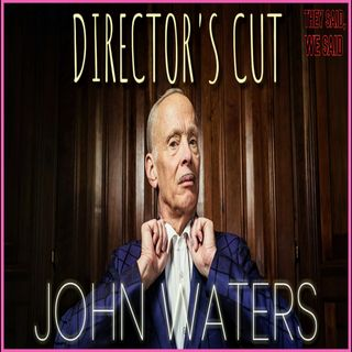 Director's Cut E32 - John Waters