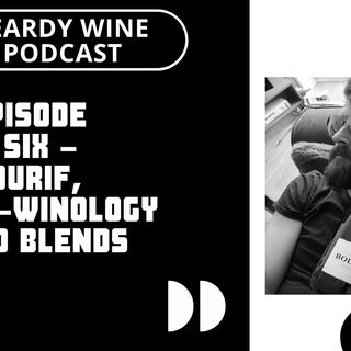 Episode Six – Durif, Term-winology and Blends