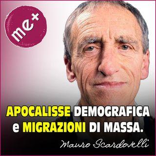 Apocalisse DEMOGRAFICA e MIGRAZIONI di massa. Mauro Scardovelli
