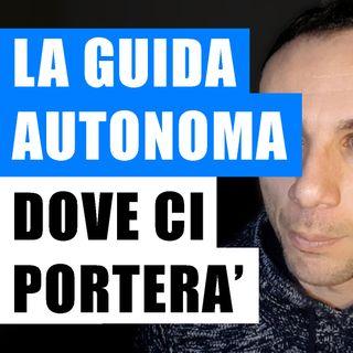 LA GUIDA AUTONOMA DOVE CI PORTERA'