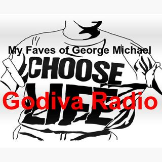 August 9th 2019 Godiva Radio playing you My Favourite songs of George Michael.