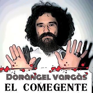 E-1: Dorangel Vargas ¨EL COMEGENTE¨.
