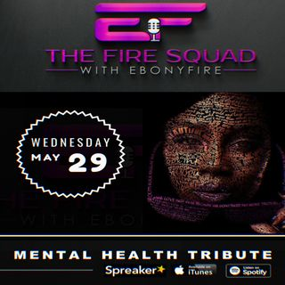 The Fire Squad with EbonyFire (Co-Host, Fire Nation Flamez) - #MENTALHEALTH
