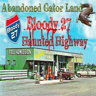 Abandoned GatorLand & The History of Bloody 27 | Podcast