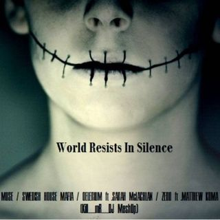 Kill_mR_DJ - World Resists in Silence (Muse vs SHM vs Delerium vs Zedd)