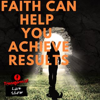How Faith Can Help You Achieve Results and Change in 2020 | Series part 2 of 5