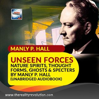 Unseen Forces: Nature Spirits, Thought Forms, Ghosts and Specters By Manly P. Hall (Unabridged Audiobook)