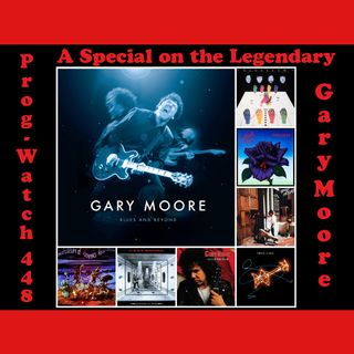Prog-Watch 448 - A Gary Moore Special